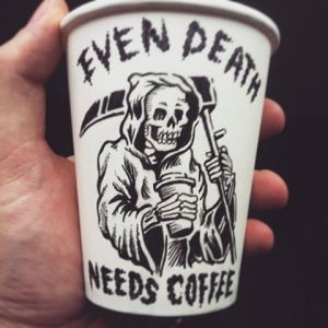 Even Death Needs Coffee