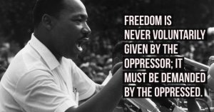 freedom is never voluntarily given by the oppressor;
