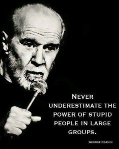 Never under estimate the power of stupid people......