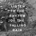 Listen to the rhythm of the falling rain